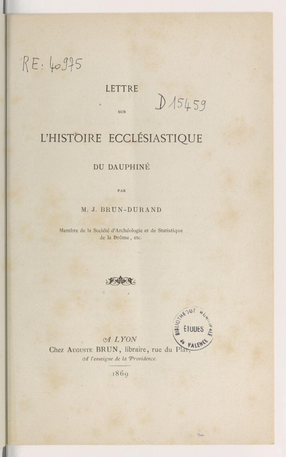 Lettre sur l'histoire ecclésiastique du Dauphiné par M. J. Brun-Durand,...