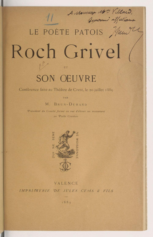 Le poète patois Roch Grivel et son oeuvre : conférence faite au théâtre de Crest, le 20 juillet 1889 / par M. Brun-Durand,...