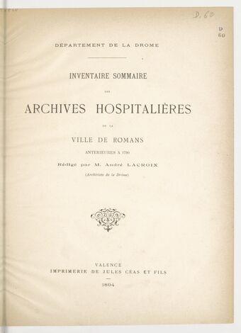Inventaire sommaire des archives hospitalières de la ville de Romans antérieures à 1790 / rédigé par M. André Lacroix,...