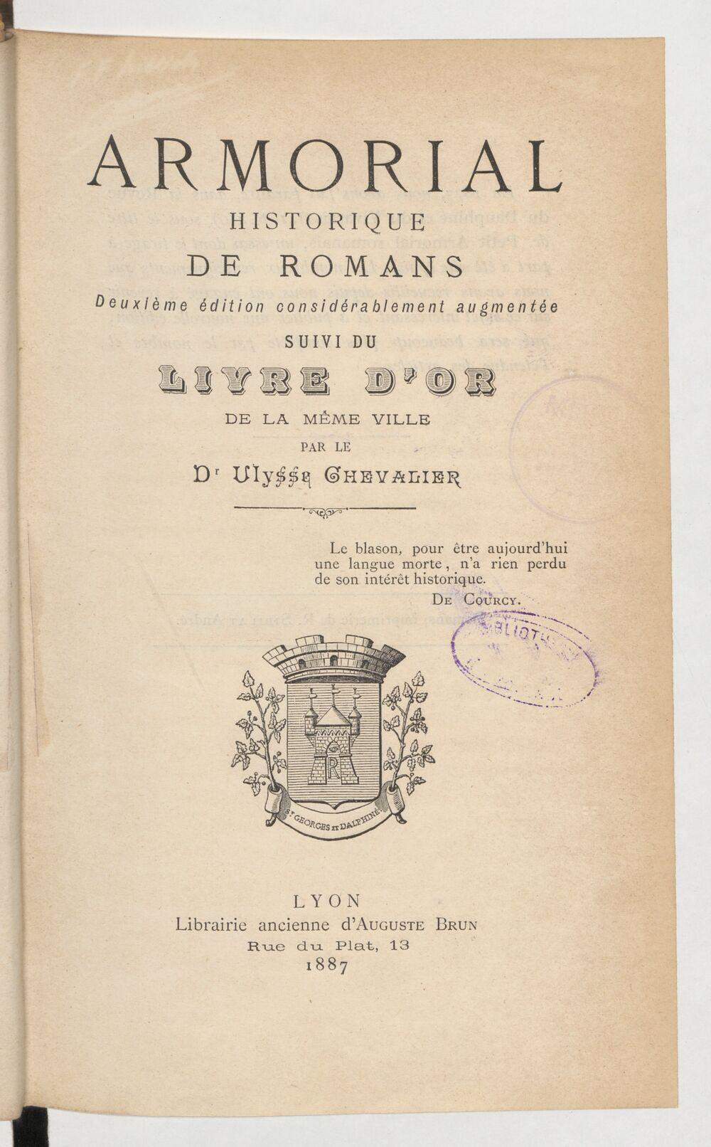 Armorial historique de Romans ; suivi du Livre d'or de la même ville (2e ed. considérablement augmentée) / par le Dr Ulysse Chevalier