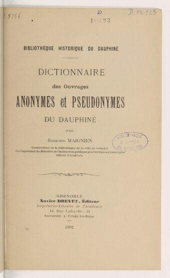 Dictionnaire des ouvrages anonymes et pseudonymes du Dauphiné / par Edmond Maignien,...