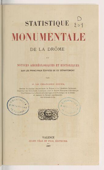 Statistique monumentale de la Drôme, ou Notices archéologiques et historiques sur les principaux édifices de ce département / par le chanoine Jouve,...