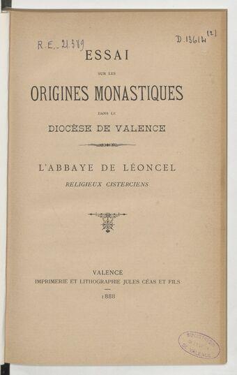 Essai sur les origines monastiques dans le diocèse de Valence, l'abbaye de Léoncel, religieux Cisterciens