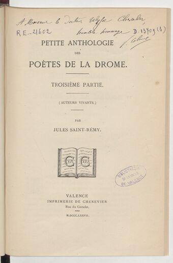 Petite anthologie des poètes de la Drôme. Troisième partie, Auteurs vivants / par Jules Saint -Rémy