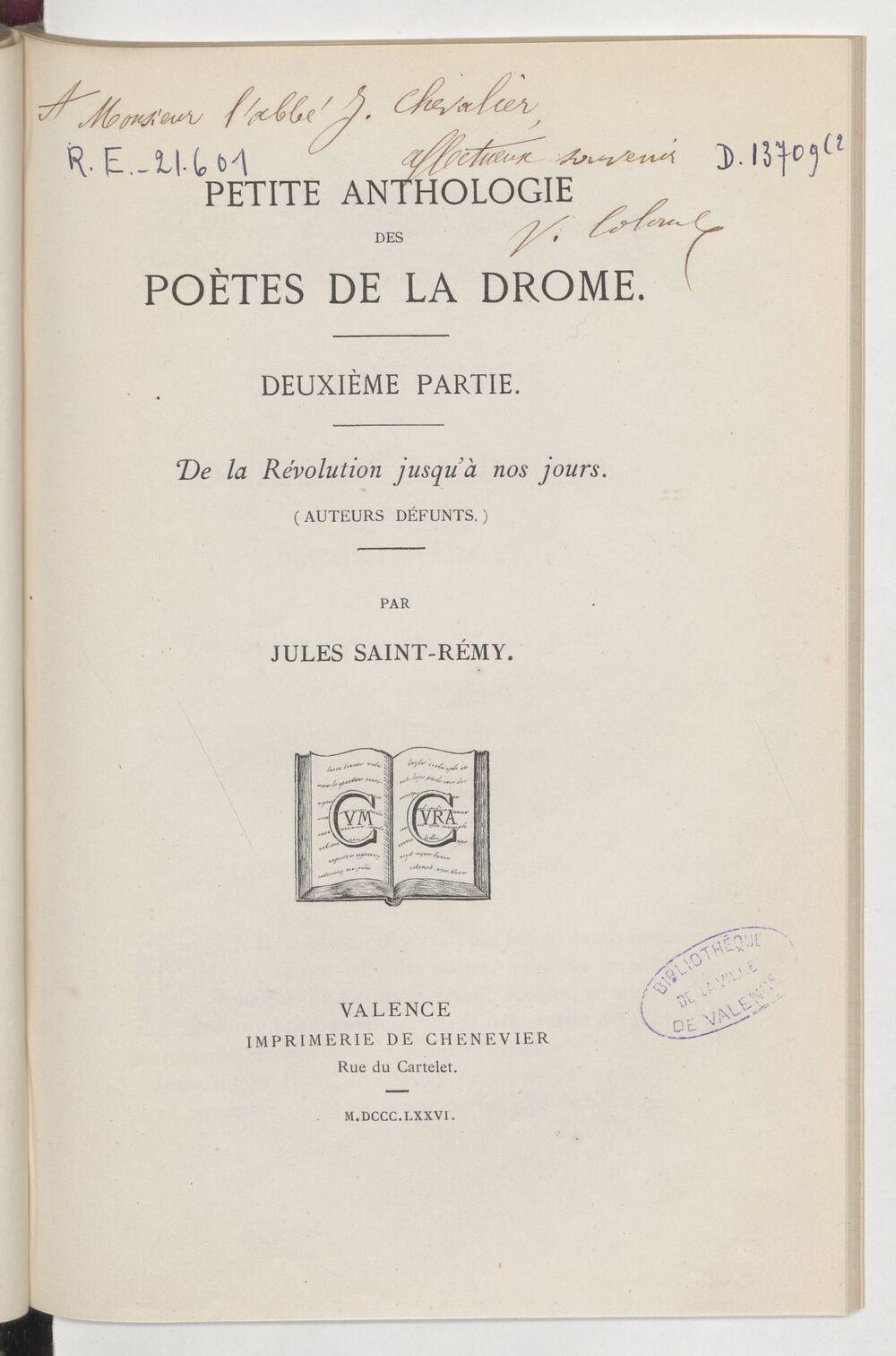 Petite anthologie des poètes de la Drôme. Deuxième partie, De la Révolution jusqu'à nos jours (auteurs défunts) / par Jules Saint -Rémy