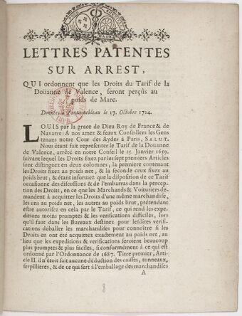 Lettres patentes sur arrest [du Conseil ci-inclus, du 19 septembre 1724], qui ordonnent que les droits du tarif de la douane de Valence seront perçus au poids de marc... [Enregistrées à la Cour des Aides le 18 décembre 1724.]